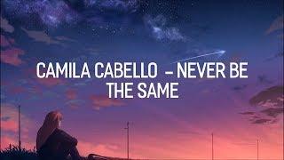 Camila Cabello- NEVER BE THE SAME (Lyrics) | LyricsVEVO Official™