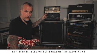 EVH 5150 III EL34 vs 5150 III 6L6 STEALTH | 50 watt powerhouses