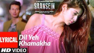 DIL YEH KHAMAKHA Lyrical Video Song   SAANSEIN   Rajneesh Duggal, Sonarika Bhadoria