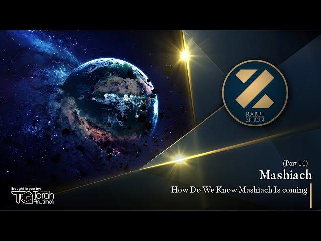 Mashiach Part 14: How Do We Know Mashiach Is coming