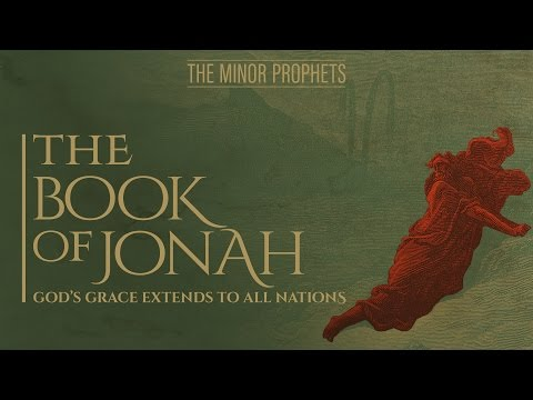 The Minor Prophets: Jonah - God's Grace Extends to All Nations