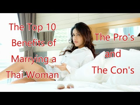 Top 10 Benefits to Being Married to a Thai Woman / The Pro's and The Con's