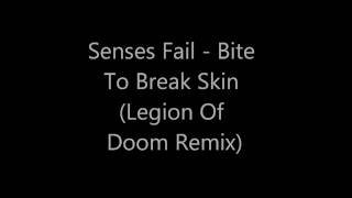 Senses Fail - Bite To Break Skin (The Legion Of Doom Remix)