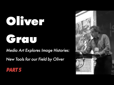 Media Art Explores Image Histories: New Tools for our Field by Oliver Grau - PART 5