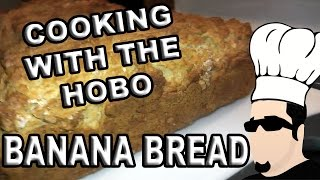 Cooking With The Hobo ♦ Banana Bread