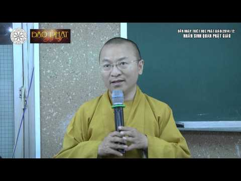 Dẫn nhập Triết học Phật giáo (2014) 12: Nhân sinh quan Phật giáo