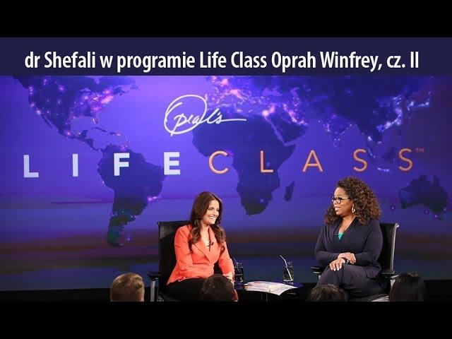 dr Shefali Tsabary gościem Life Class, Oprah Winfrey. cz. II