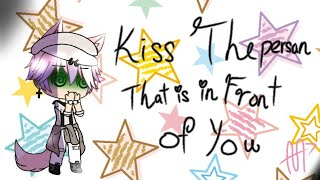 Kiss the person that is in front of you    GL Challenge