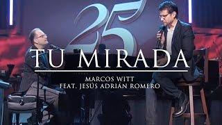 "Marcos Witt & Jesús Adrián Romero - ""Tu mirada"" - 25 Concierto Conmemorativo"