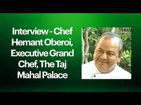 Interview - Chef Hemant Oberoi, Executive Grand Chef, The Taj Mahal Palace