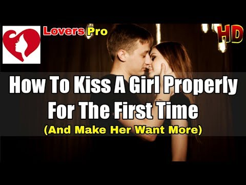 how to kiss a girl and make her want more