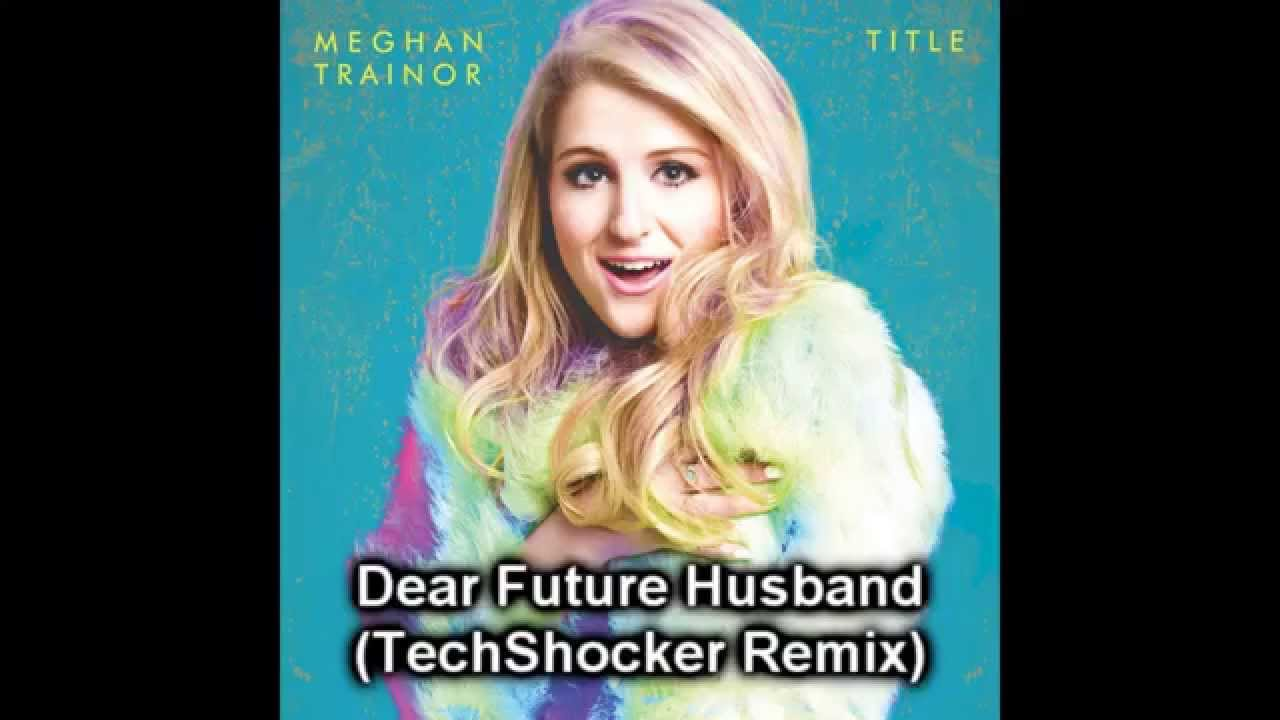 Meghan Trainor - Dear Future Husband (TechShocker Remix) #1