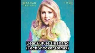 Meghan Trainor - Dear Future Husband (TechShocker Remix)