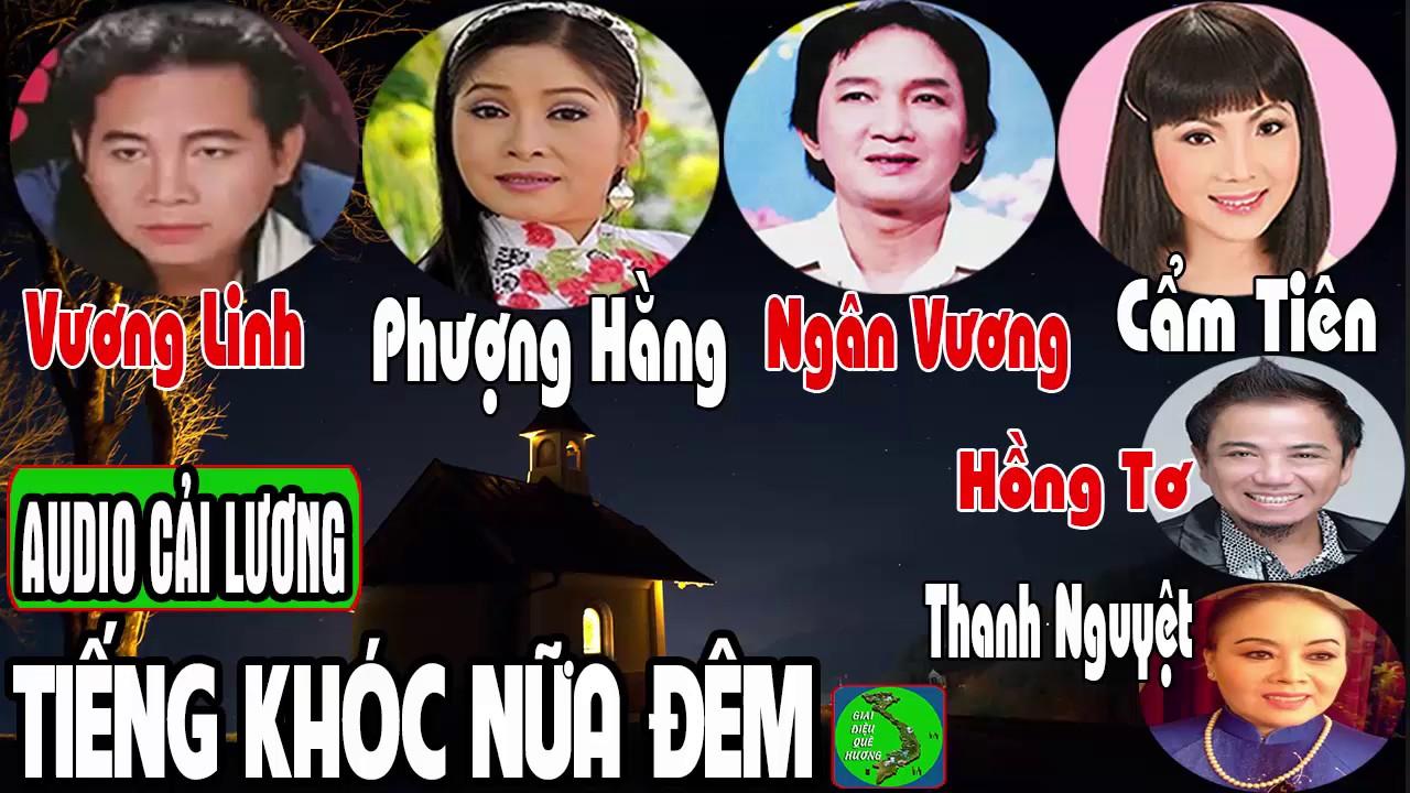 Cải lương TIẾNG KHÓC NỮA ĐÊM 🍀 Vương Linh, Phượng Hằng, Ngân Vương, Cẩm Tiên, Hồng Tơ, Thanh Nguyệt