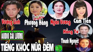 Cải lương: TIẾNG KHÓC NỮA ĐÊM | Vương Linh, Phượng Hằng, Ngân Vương, Cẩm Tiên, Hồng Tơ, Thanh Nguyệt