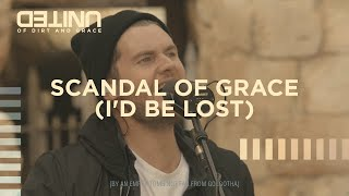 Download Scandal Of Grace (I'd Be Lost) Live - Hillsong UNITED - of Dirt and Grace Mp3 and Videos