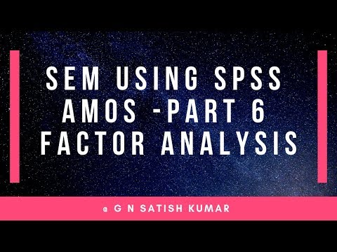 Structural Equation Modeling Using SPSS Amos Part 6: Factor Analysis By G N Satish Kumar