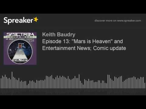 "Episode 13: ""Mars is Heaven"" and Entertainment News; Comic update"