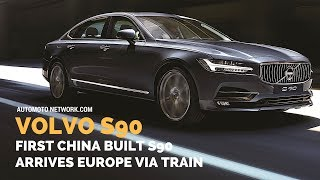 First China-built 2018 Volvo S90 Arrive in Europe Via China's 'One Belt, One Road' Trade Initiative.