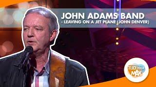 John Adams Band speelt Leaving on a Jet Plane  van John Denver bij Tijd voor MAX