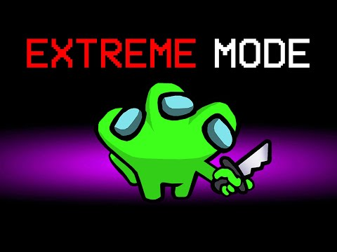 Among Us With EXTREME MODE ENABLED!
