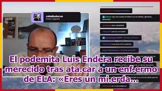 El podemita Luis Endera recibe su merecido tras ata.car a un enf.ermo de ELA: «Eres un mi.erda...