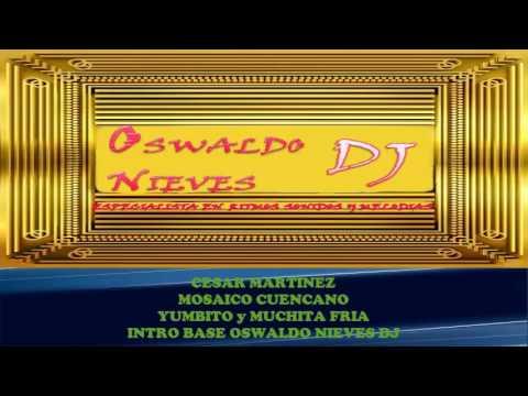 CESAR MARTINES MOSAICO CUENCANO YUMBITO Y MUCHITA FRIA INTRO BASE OSWALDO NIEVES DJ