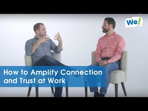 How to Amplify Connection and Trust at Work