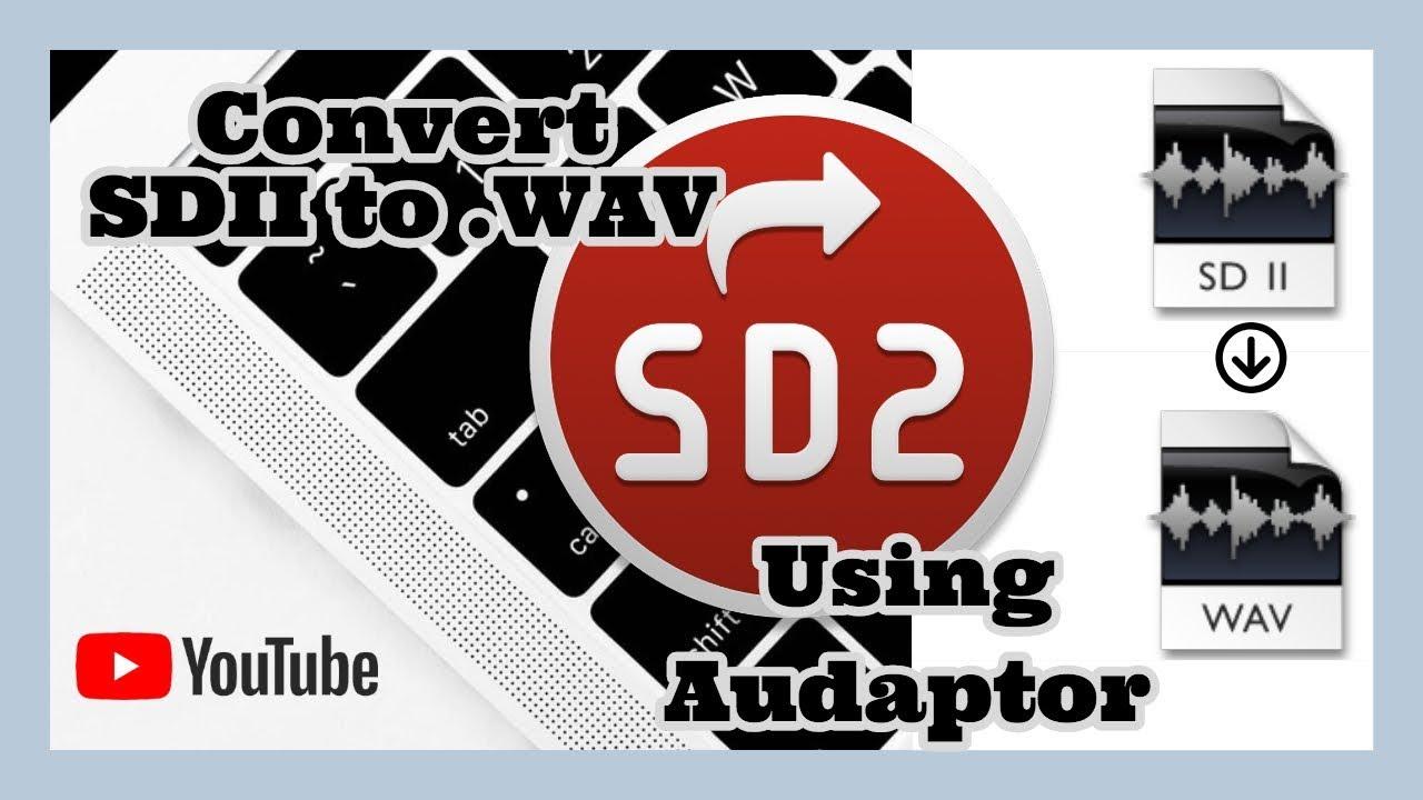 Convert SDII to WAV Audio Files - Audaptor App Store