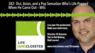 382: Out, Asian, and a Pop Sensation Who's Life Popped When He Came Out – Wils