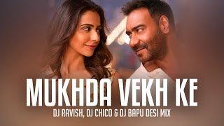Mukhda Vekh Ke | De De Pyaar De | Desi Mix | DJ Ravish, DJ Chico & DJ Bapu