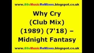 Why Cry (Club Mix) - Midnight Fantasy