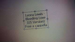 Leona Lewis - Bleeding Love (US Version) Free a cappella フリーアカペラ 프리 아카펠라