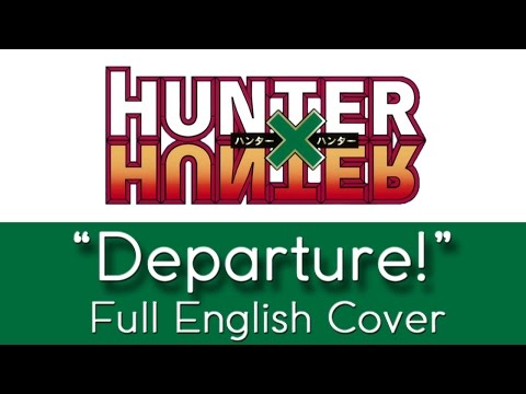 "hunter-x-hunter---""departure!""---full-english-cover---by-the-unknown-songbird"