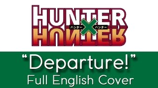 "Hunter x Hunter - ""Departure!"" - Full English cover - by The Unknown Songbird"