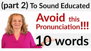 (part 2) Avoid This Pronunciation to Sound Educated