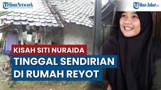 Download KISAH Siti Nuraida Tinggal di Rumah Reyot, Usia 3 Tahun Ibu Meninggal, Ayah Pergi Kawin Lagi