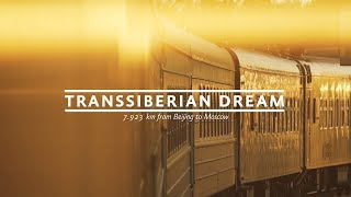 Transsiberian Dream - 7.923 km from Beijing to Moscow