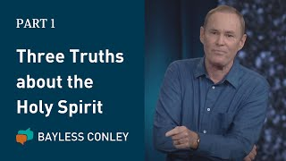 Three Truths about the Holy Spirit (1/2)   Bayless Conley