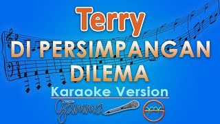 Terry - Di Persimpangan Dilema (Karaoke Lirik Tanpa Vokal) by GMusic MP3