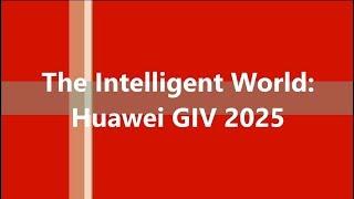 The Intelligent World: Huawei's GIV 2025
