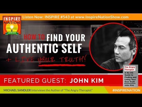 🌟 JOHN KIM: How to Find Your Authentic Self & Live Your Truth!  The Angry Therapist