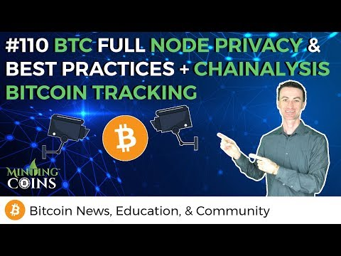 #110 BTC Full Node Privacy & Best Practices + Chainalysis Bitcoin Tracking