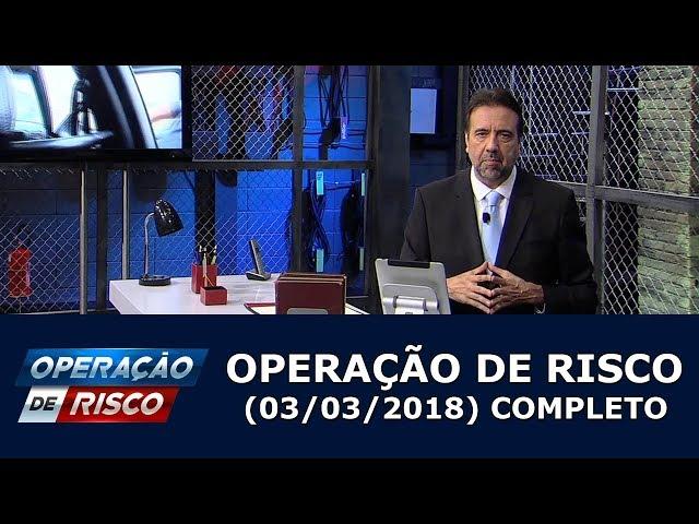 Operação de Risco (04/03/18) | Completo