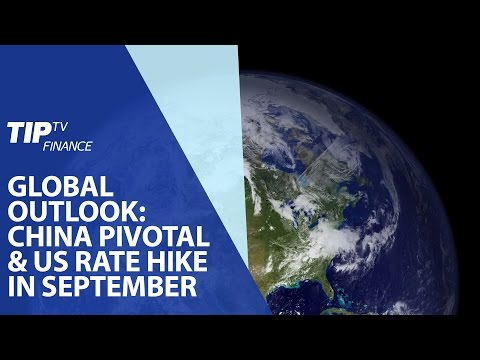 Global Outlook: China pivotal and US rate hike in September