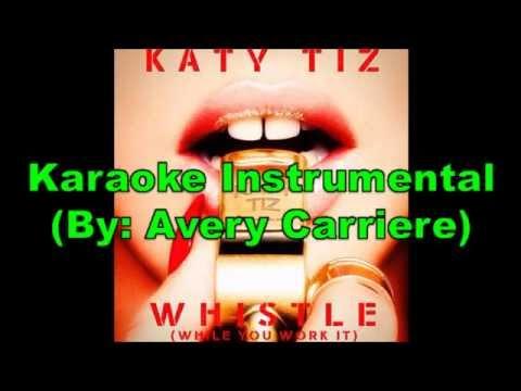 Katy Tiz - Whistle (While You Work It) (Karaoke Instrumental) (Avery Carriere)