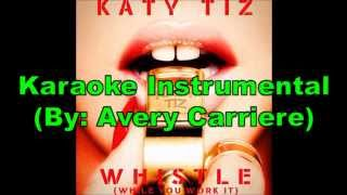 Katy Tiz - Whistle (While You Work It) (Karaoke Instrumental) (Avery Carriere)