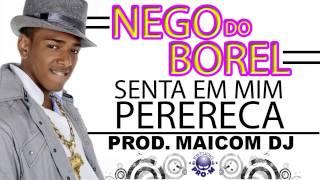 NEGO DO BOREL - SENTA EM MIM PERERECA (EU DUVIDO TU AGUENTA UMA DESSA) MAICOM DJ ESTUDIO PRO-M