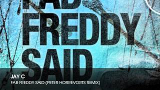 Jay C - Fab Freddy Said (Peter Horrevorts Remix)