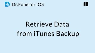 Dr.Fone for iOS: Retrieve Data from an iTunes Backup File